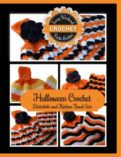 Halloween Crochet Dishcloth and Kitchen Towel Sets (Easy Weekend Crochet) (Volume (Crochet Halloween)
