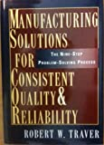 Manufacturing Solutions for Consistent Quality and Reliability, Robert W. Traver, 0814402712