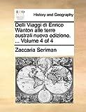 Delli Viaggi Di Enrico Wanton Alle Terre Australi Nuova Edizione, Zaccaria Seriman, 1140777424