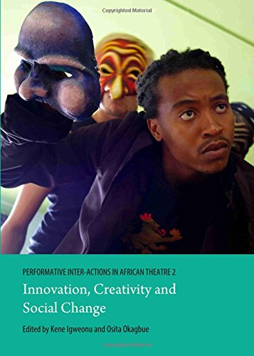 Performative Inter-actions in African Theatre: Innovation, Creativity and Social Change