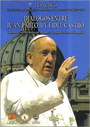 Dialogos Entre Juan Pablo Ii Y Fidel Castro: Bergoglio, Jorge Mario  (Coord.): 9789875073722: Amazon.com: Books