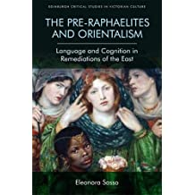 The Pre-Raphaelites and Orientalism: Language and Cognition in Remediations of the East