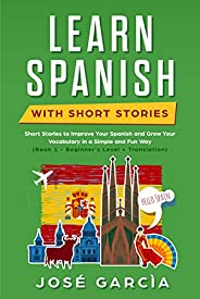 Learn Spanish With Short Stories: Short Stories to Improve Your Spanish and Grow Your Vocabulary in a Simple a