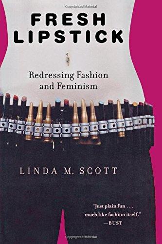 Fresh Lipstick: Redressing Fashion and Feminism: Scott, Linda M.: 9781403971340: Amazon.com: Books