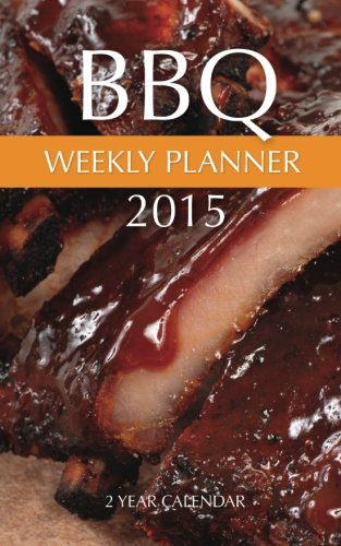BBQ Weekly Planner 2015: 2 Year Calendar