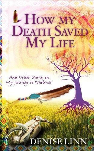 Download How My Death Saved My Life and Other Stories on My Journey to Wholeness PDF