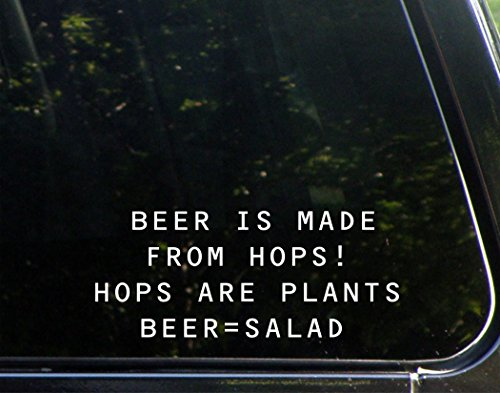 "Beer Is made From Hops! Hops Are Plants. Beer=Salad - 8-1/2"" x 3-1/2"" - Vinyl Die Cut Decal Bumper Sticker For Windows, Cars, Trucks, Laptops, Etc."