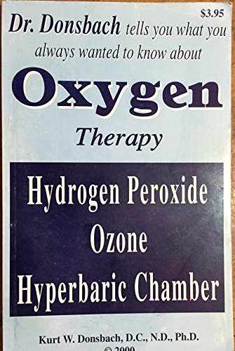 Dr. Donsbach Tells You What You Always Wanted To Know About Oxygen Therapy Hydrogen Peroxide Ozone Hyperbaric Chamber