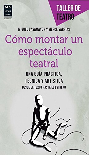 Como montar un espectaculo teatral (Taller de Teatro) (Spanish Edition) [Miguel Casamayor - Merce Sarrias] (Tapa Blanda)