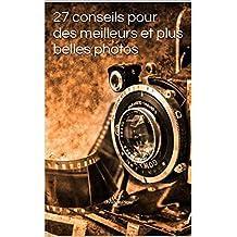 27 conseils pour des meilleurs et plus belles photos (French Edition)