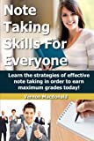 Note Taking Skills For Everyone: Learn the strategies of effective note taking in order to earn maximum grades today! (Study Skills Made Easy) (Volume 1)
