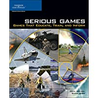 Serious Games : Games That Educate, Train, and Inform