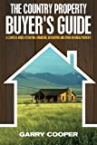The Country Property Buyer's Guide: A Complete Guide for Buying, Financing, Developing, and Living On Rural Property