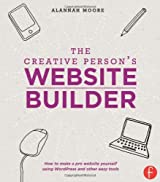 The Creative Person's Website Builder by Alannah Moore (2013-11-11)