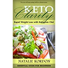 Keto Clarity: Rapid Weight Loss with Ketogenic Diet- Essential Guide For Beginners (Quick & Easy Ketogenic Cooking, Keto, Ketogenic Diet, Ketosis, Ketosis for Beginners)