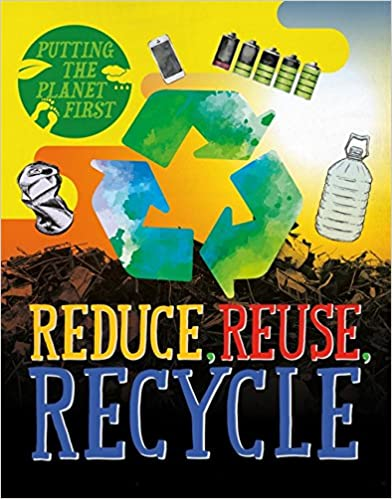Reduce, Reuse, Recycle (Putting the Planet First)