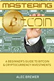 img - for Mastering Bitcoin: A Beginner's Guide To Bitcoin & Cryptocurrency Investments book / textbook / text book