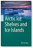 Arctic Ice Shelves and Ice Islands (Springer Polar Sciences)