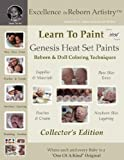 Learn to Paint Collector's Edition: Genesis Heat Set Paints Coloring Techniques for Reborns and Doll Making Kits - Excellence in Reborn Artistry#8482; Series, Jeannine Holper, 0615180752