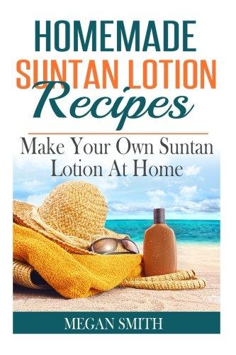 Homemade Suntan Lotion Recipes: Make Your Own Suntan Lotion at Home