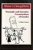 Shaw's Daughters : Dramatic and Narrative Constructions of Gender, Gainor, J. Ellen, 0472102192