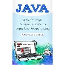 Java: 2018 Ultimate Beginners Guide to Learn Java Programming