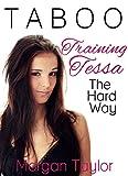 Taboo Sex: Training Tess The Hard Way