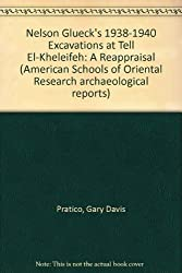 Nelson Glueck's 1938-1940 Excavations at Tell El-Kheleifeh: A Reappraisal (American Schools of Oriental Research Archaeological Reports)