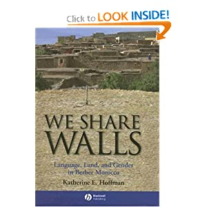 We Share Walls: Language, Land, and Gender in Berber Morocco (Blackwell Studies in Discourse and Culture) Katherine E. Hoffman