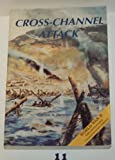 Cross-Channel Attack : The European Theater of Operations in World War II, Harrison, Gordon A., 0756737443