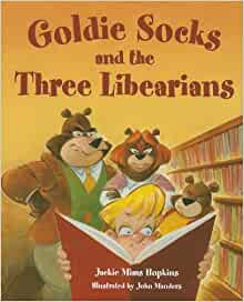 Goldie Socks and the Three Libearians: Hopkins, Jackie Mims, Manders, John:  9781932146684: Amazon.com: Books