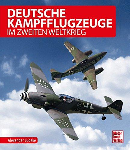 Deutsche Kampfflugzeuge im Zweiten Weltkrieg Gebundenes Buch – 28. Februar 2019 Alexander Lüdeke Motorbuch 3613040956 Weltkrieg / Zweiter Weltkrieg