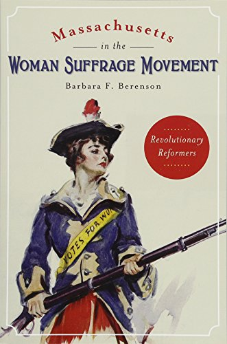 - Massachusetts in the Woman Suffrage Movement: Revolutionary Reformers (American Heritage)