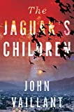 The Jaguar's Children by John Vaillant (2015-01-27)