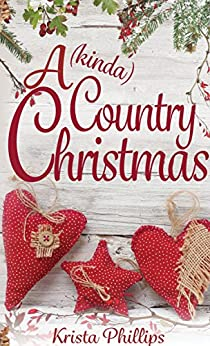 A (kinda) Country Christmas: A Christian Holiday Romance (A Romance(ish) Novella Book 1) by [Phillips, Krista]