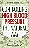 """Controlling High Blood Pressure the Natural Way: Don't Let the """"Silent Killer"""" Win"""