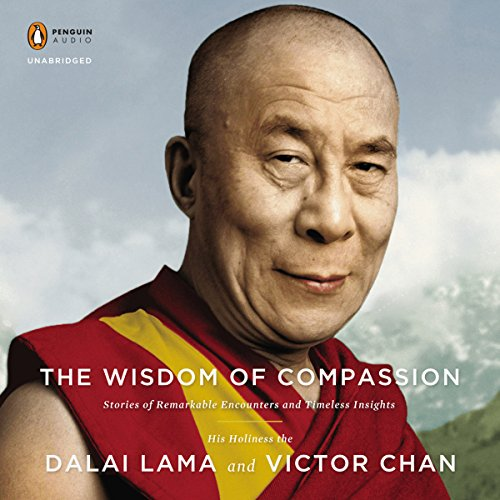 The Wisdom of Compassion: Stories of Remarkable Encounters and Timeless Insights Audiobook [Free Download by Trial] thumbnail