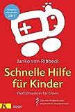 Schnelle Hilfe für Kinder: Notfallmedizin für Eltern - Das von Kinderärzten empfohlene Standardwerk komplett aktualisiert 2017