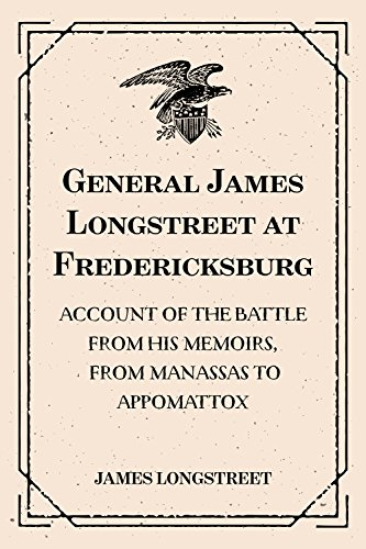 ??WORK?? General James Longstreet At Fredericksburg: Account Of The Battle From His Memoirs, From Manassas To Appomattox. Costa testing trabajo George forum