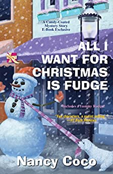 All I Want For Christmas is Fudge (A Candy-coated Mystery Book 4) by [Coco, Nancy]