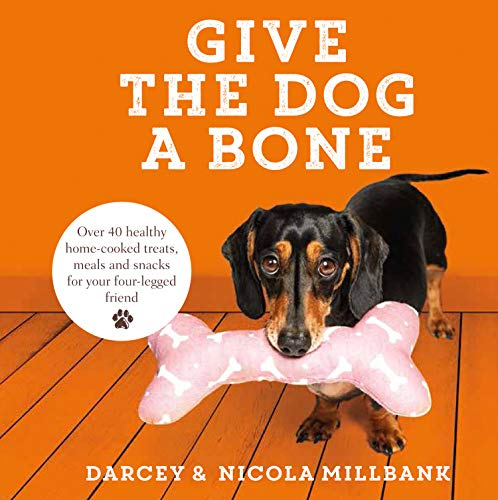 Give the Dog a Bone: Over 40 healthy home-cooked treats, meals and snacks for your four-legged friend