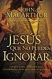 El Jesús Que No Puedes Ignorar, John MacArthur, 1602552770