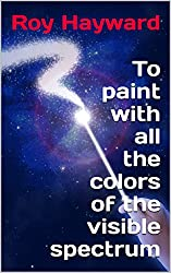 To paint with all the colors of the visible spectrum