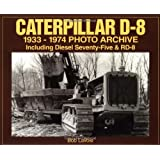Caterpillar D-8: 1933-1974 Photo Archive Including Diesel 75 & RD