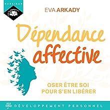 Dépendance affective : Oser être soi pour s'en libérer   Livre audio Auteur(s) : Éva Arkady Narrateur(s) : Émilie Ramet