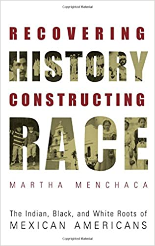 543067bc3953f Recovering History, Constructing Race: The Indian, Black, and White Roots  of Mexican Americans (Joe R. and Teresa Lozano Long Series in Latin American  and ...