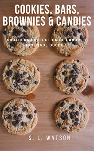 Cookies, Bars, Brownies & Candies: Southern Collection of Favorite Homemade Goodies! (Southern Cooking Recipes Book 10) by [Watson, S. L.]