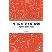 Image for Acting after Grotowski: Theatre's Carnal Prayer
