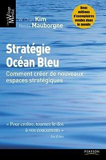 Stratégie Océan Bleu : Comment créer de nouveaux espaces stratégiques par Kim