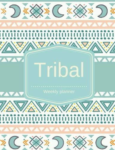 Tribal Weekly planner : Track Appointments, Tasks and goals 8.5 x 11 Softcover - Undated Day(for Relaxation, creativity & Stress Relief): This journal ... while having fun with tribal coloring pages. -